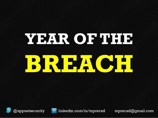 YEAR OF THE  BREACH @appnetsecurity  linkedin.com/in/mprerad  mprerad@gmail.com