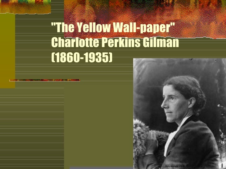 """The Yellow Wall-paper""  Charlotte Perkins Gilman (1860-1935)"