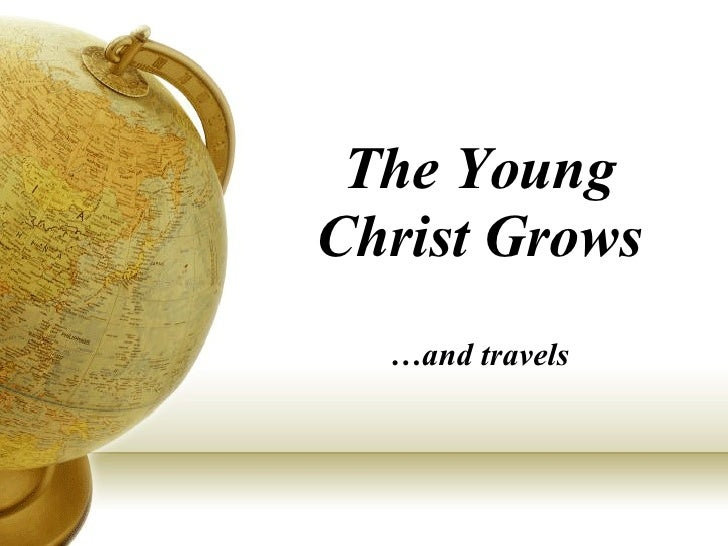 The Young Christ Grows …and travels