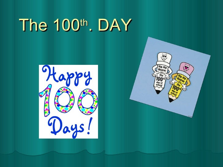 The 100 th . DAY