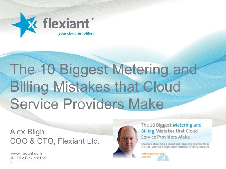 The 10 Biggest Metering andBilling Mistakes that CloudService Providers MakeAlex BlighCOO & CTO, Flexiant Ltd.www.flexiant...