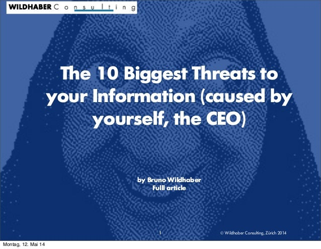 © Wildhaber Consulting, Zürich 2014 The 10 Biggest Threats to your Information (caused by yourself, the CEO) by Bruno Wild...