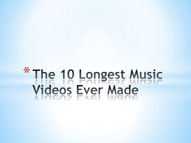 The 10 longest music videos ever made