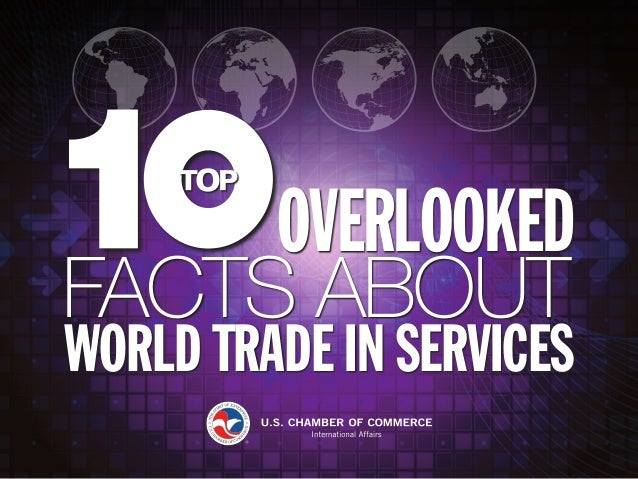 1 Top Ten Overlooked Facts About World Trade In Services OVERLOOKED WORLD TRADE IN SERVICES FACTS ABOUT