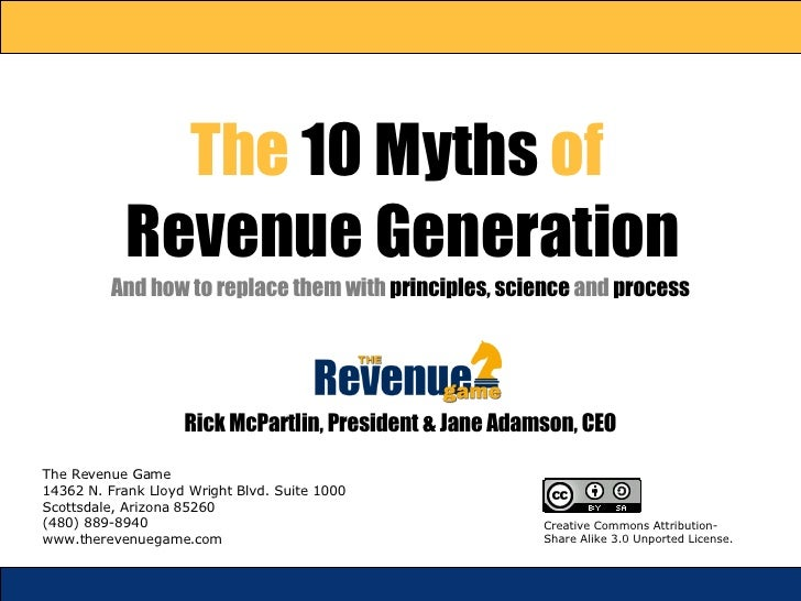 The  10 Myths  of  Revenue Generation And how to replace them with  principles,   science  and  process The Revenue Game 1...