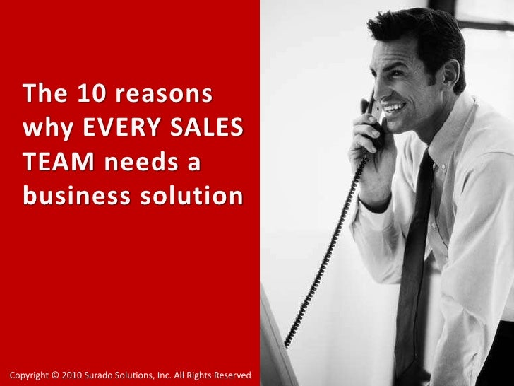 The 10 reasons why EVERY SALES TEAM needs a business solution<br />Copyright © 2010 Surado Solutions, Inc. All Rights Rese...