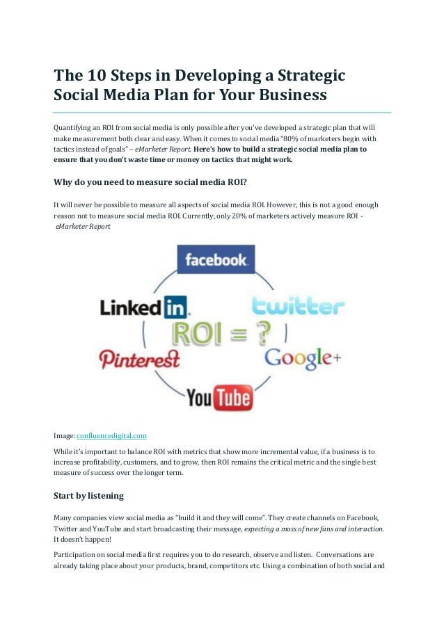 The 10 Steps in Developing a Strategic Social Media Plan for Your Business Quantifying an ROI from social media is only po...