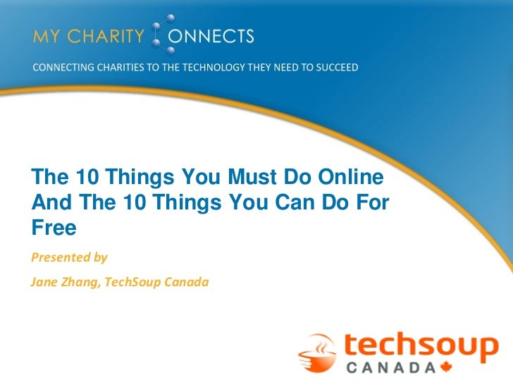The 10 Things You Must Do Online And The 10 Things You Can Do For Free Presented by Jane Zhang, TechSoup Canada