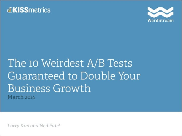 Larry Kim and Neil Patel The 10 Weirdest A/B Tests Guaranteed to Double Your Business Growth March 2014