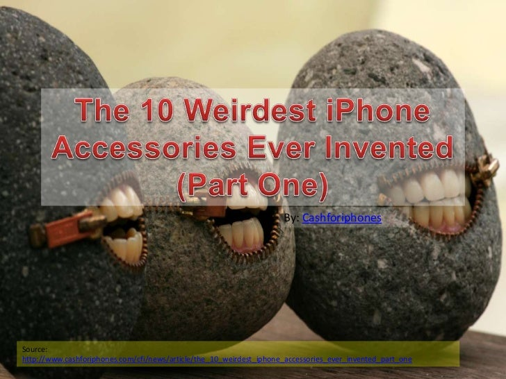 The 10 Weirdest iPhone Accessories Ever Invented (Part One)