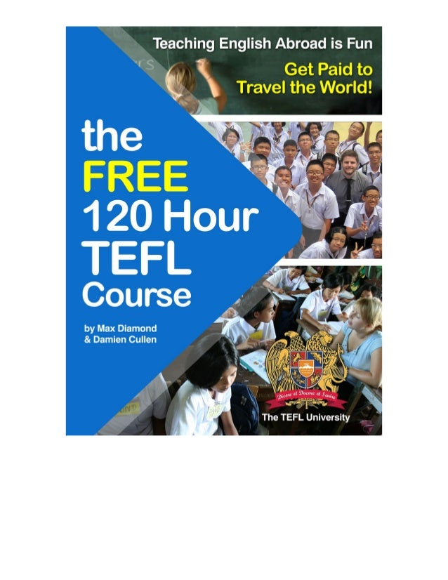 The Free 12 Hour TEFL Course by Max Diamond & Damien Cullen Published by Max Diamond at Smashwords Copyright 2013 Max Diam...