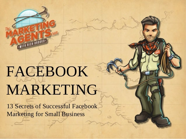 FACEBOOKMARKETING13 Secrets of Successful FacebookMarketing for Small Business
