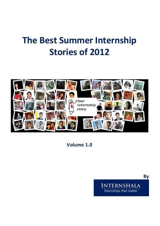 The Best Summer Internship      Stories of 2012          Volume 1.0                             By