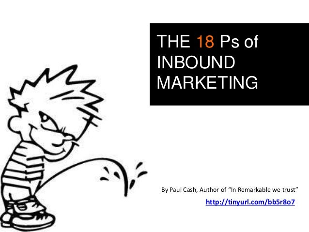 """THE 18 Ps ofINBOUNDMARKETINGBy Paul Cash, Author of """"In Remarkable we trust""""               http://tinyurl.com/bb5r8o7"""