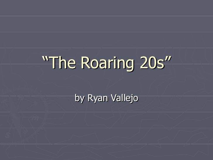 """ The Roaring 20s"" by Ryan Vallejo"