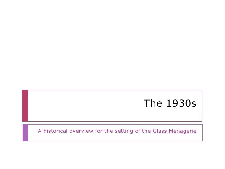 The 1930s A historical overview for the setting of the  Glass Menagerie