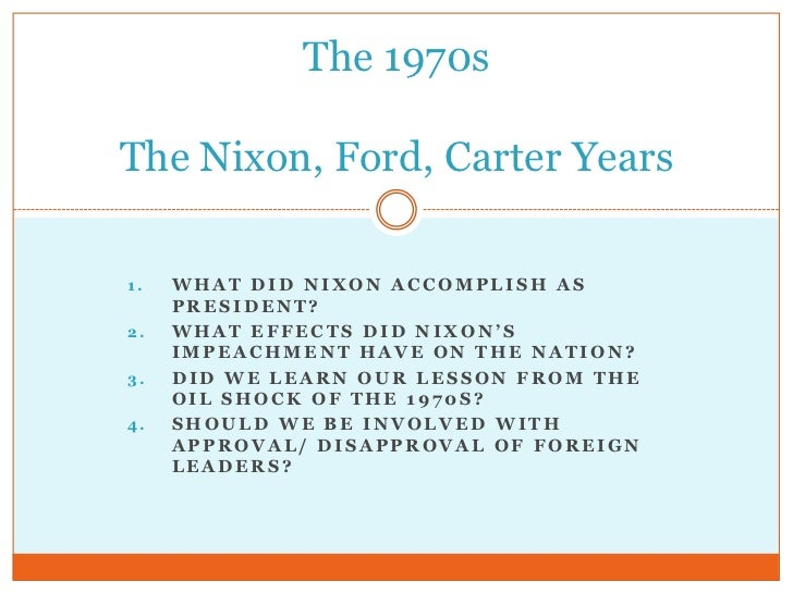 What did Nixon accomplish as President?<br />What effects did Nixon's impeachment have on the Nation?<br />Did we learn ou...