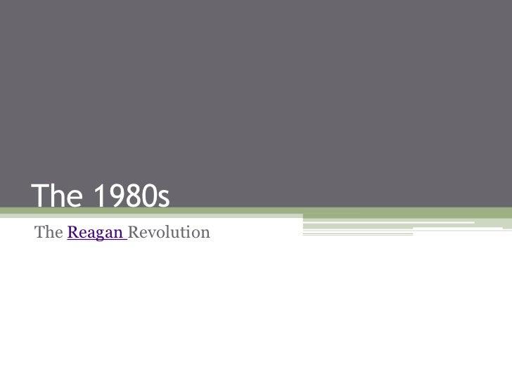 The 1980s<br />The Reagan Revolution<br />