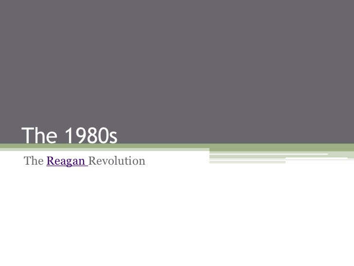 The 1980s<br />The Reagan Revolution<br />