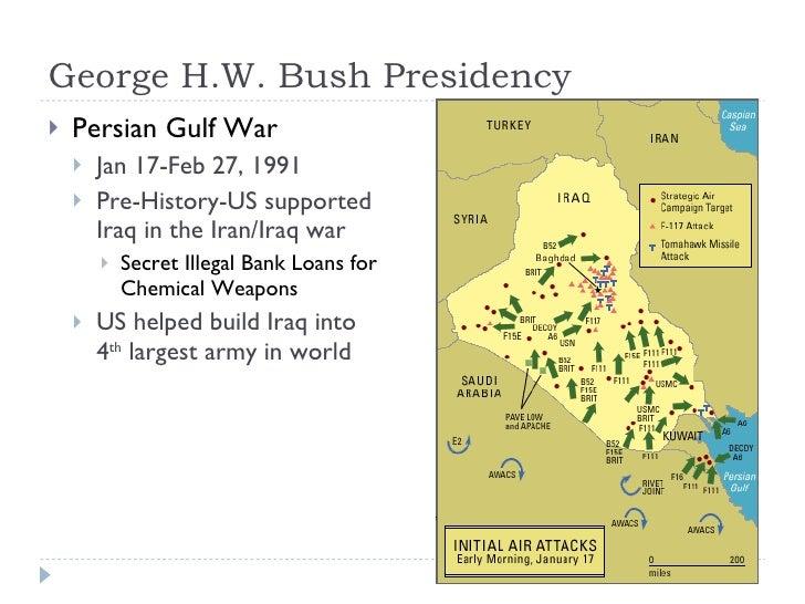 George H.W. Bush Presidency <ul><li>Persian Gulf War </li></ul><ul><ul><li>Jan 17-Feb 27, 1991 </li></ul></ul><ul><ul><li>...
