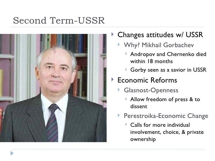 Second Term-USSR <ul><li>Changes attitudes w/ USSR </li></ul><ul><ul><li>Why? Mikhail Gorbachev </li></ul></ul><ul><ul><ul...