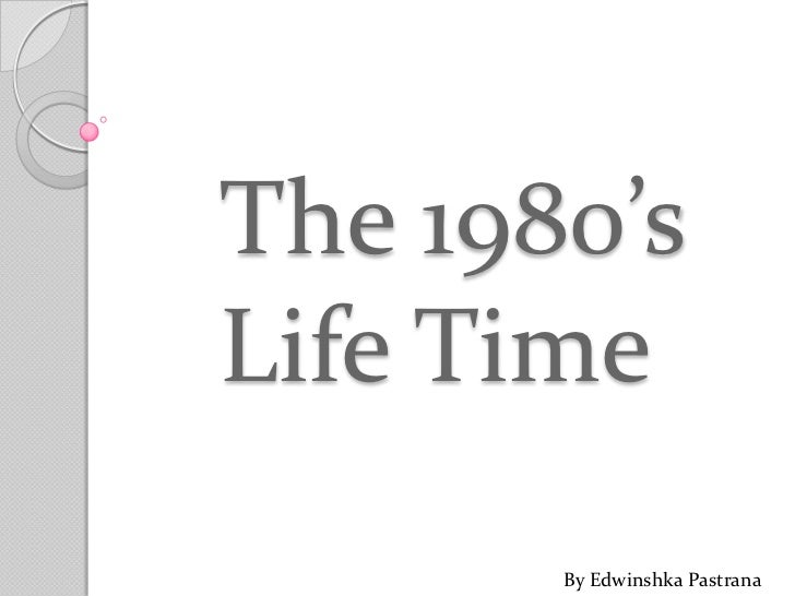 The 1980's life time
