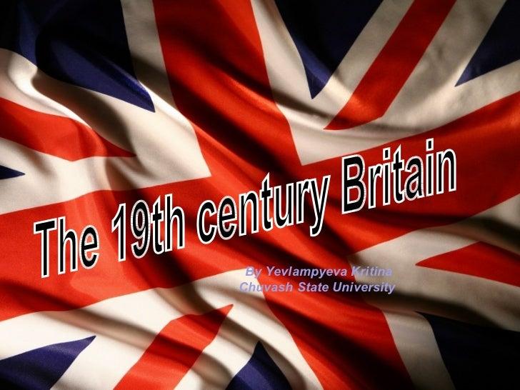 The 19th century Britain By Yevlampyeva Kritina Chuvash State University