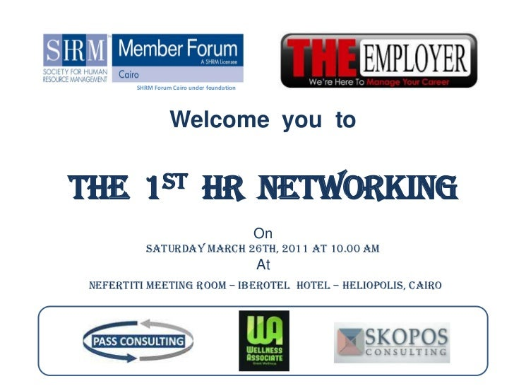 SHRM Forum Cairo under foundation<br />Welcome  you  to<br />The  1st  HR  Networking<br />On <br />Saturday March 26th, 2...