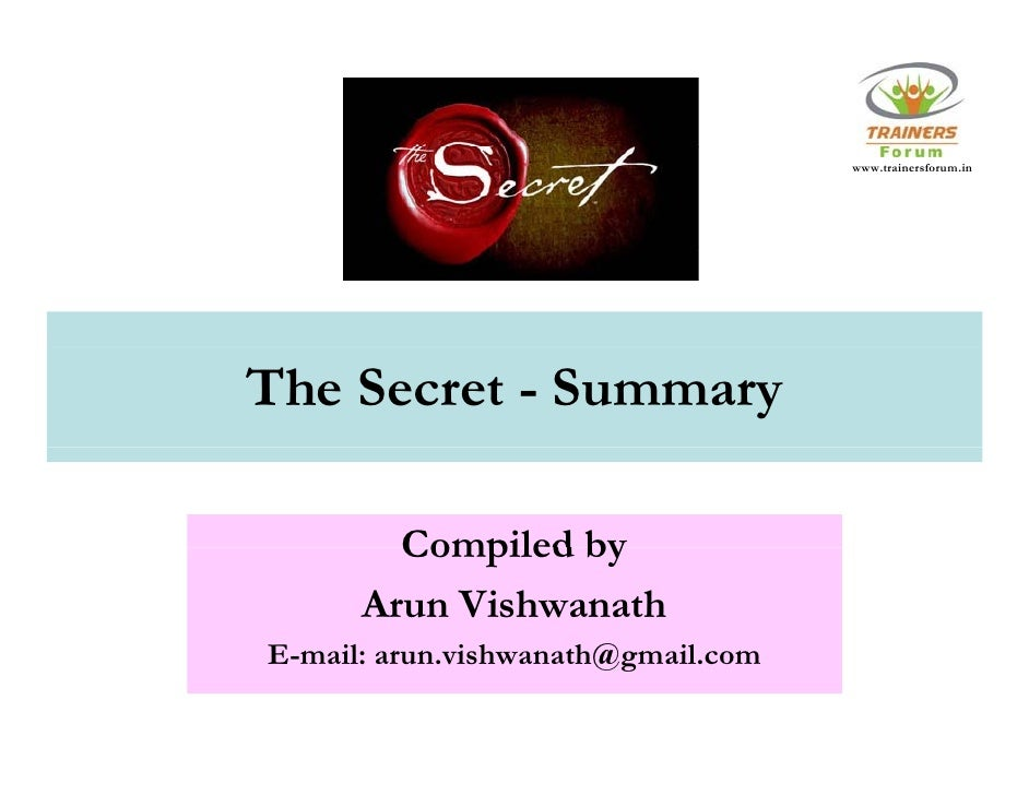 www.trainersforum.in     The Secret - Summary          Compiled by       Arun Vishwanath E E-mail: arun.vishwanath@gmail.c...