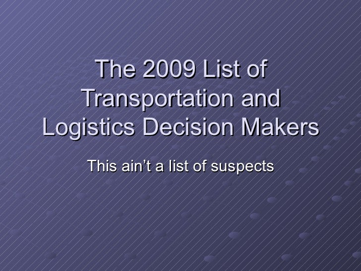 The 2010 List of Transportation and Logistics Decision Makers This ain't a list of suspects