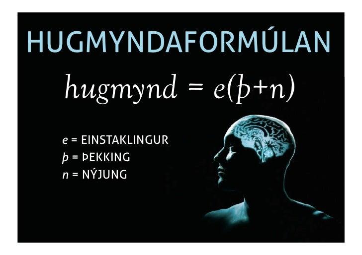 HUGMYNDAFORMÚLAN   hugmynd = e(þ+n)  e = EINSTAKLINGUR  þ = ÞEKKING  n = NÝJUNG