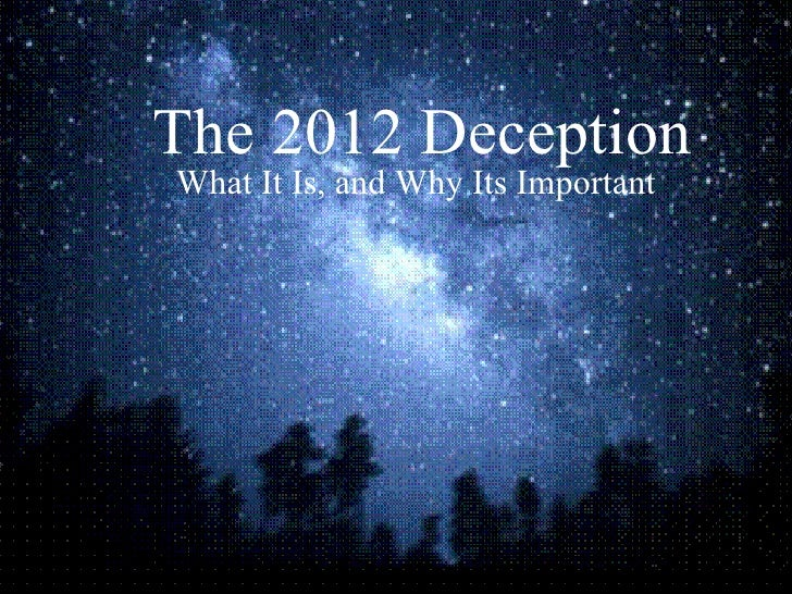 The 2012 Deception What It Is, and Why Its Important