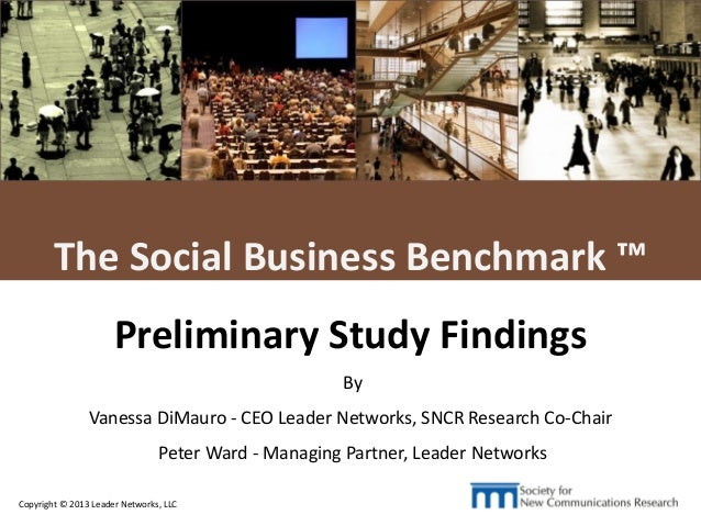 L E A D E R NETWORKS Copyright © 2013 Leader Networks, LLC 1 The Social Business Benchmark ™ Preliminary Study Findings By...