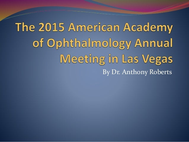 american academy of ophthalmology annual meeting The american academy of optometry is committed to promoting the art and science of vision care through lifelong learning the academy provides continuing education to optometrists and vision scientists at our annual meeting an optometrist can distinguish him/herself by becoming a fellow of the american academy of.