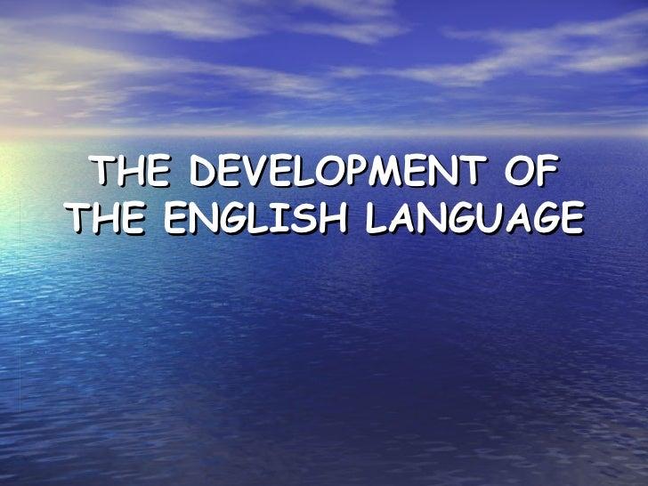 THE DEVELOPMENT OF THE ENGLISH LANGUAGE