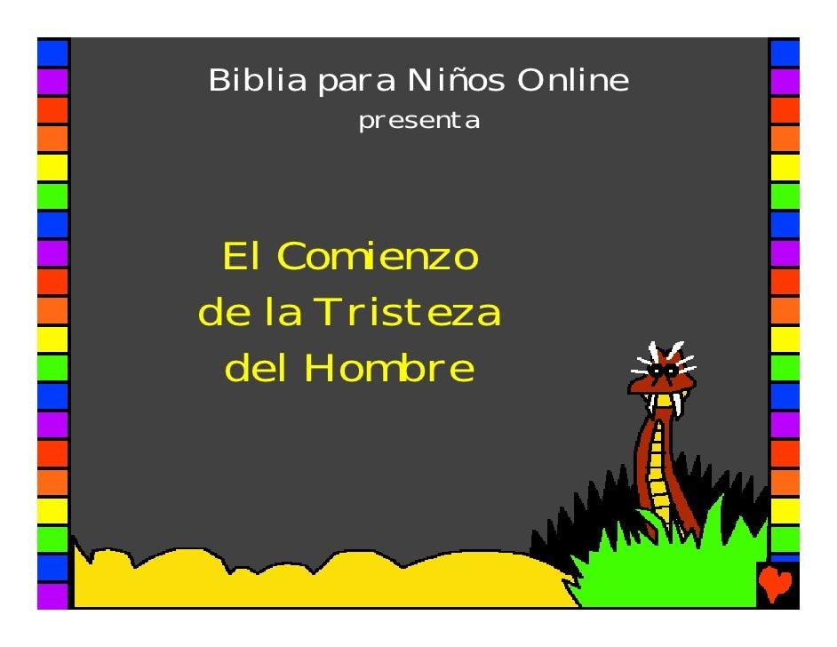 Biblia para Niños Online         presenta     El Comienzo de la Tristeza  del Hombre