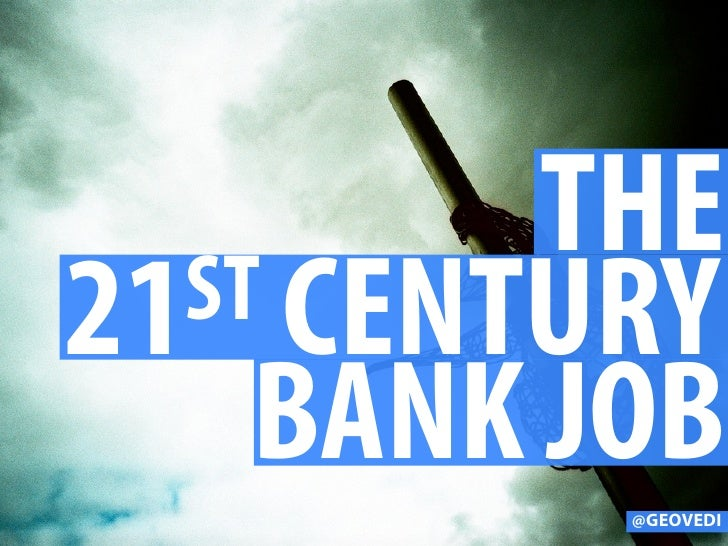 THE 21 ST CENTURY      BANK JOB            @GEOVEDI