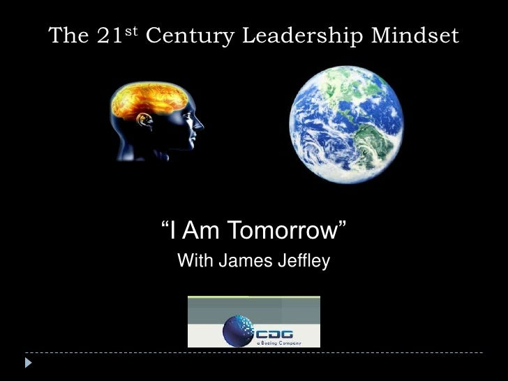 """The 21st Century Leadership Mindset<br />""""I Am Tomorrow""""<br />With James Jeffley<br />"""