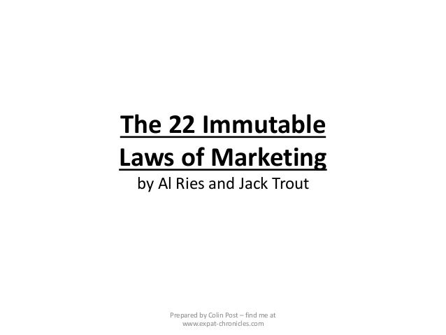 The 22 Immutable Laws of Marketing by Al Ries and Jack Trout Prepared by Colin Post – find me at www.expat-chronicles.com
