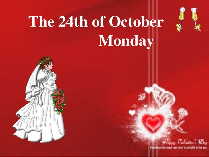 The 24th of October          Monday