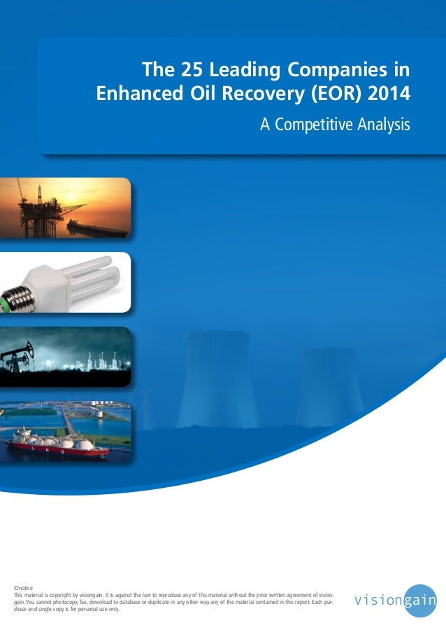 The 25 Leading Companies in Enhanced Oil Recovery (EOR) 2014 A Competitive Analysis  ©notice This material is copyright by...