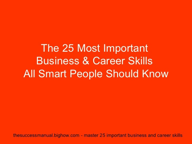The 25 Most Important       Business & Career Skills    All Smart People Should Knowthesuccessmanual.bighow.com - master 2...