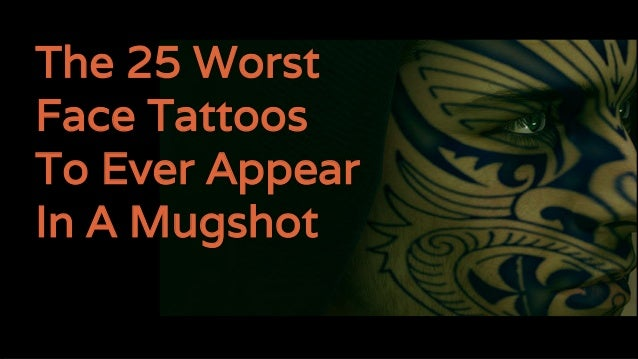 The 25 Worst Face Tattoos To Ever Appear In A Mugshot