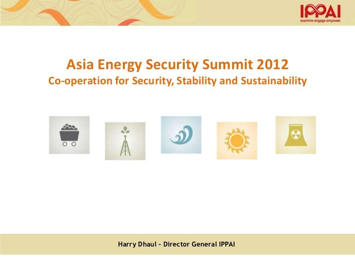 Asia Energy Security Summit 2012Co-operation for Security, Stability and Sustainability              Harry Dhaul - Directo...