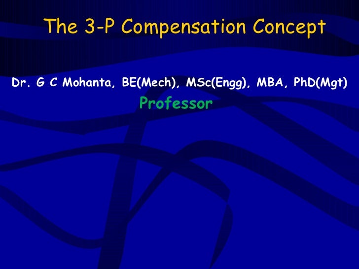 The 3-P Compensation ConceptDr. G C Mohanta, BE(Mech), MSc(Engg), MBA, PhD(Mgt)                   Professor