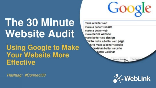 The 30 Minute Website Audit Using Google to Make Your Website More Effective Hashtag: #Connect30