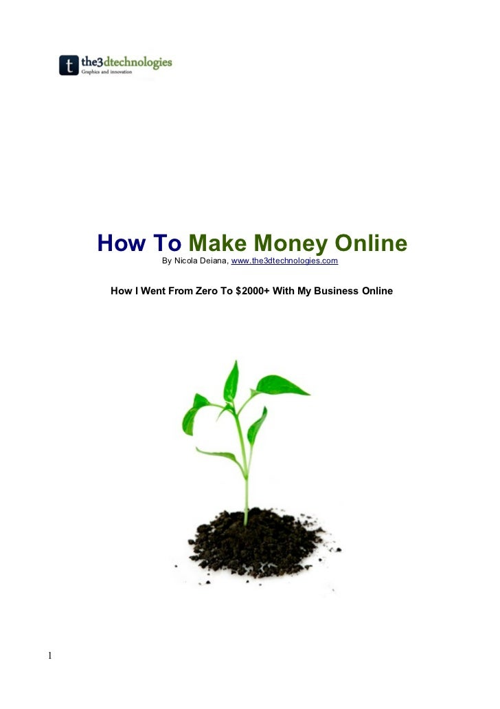 How To Make Money Online               By Nicola Deiana, www.the3dtechnologies.com        How I Went From Zero To $2000+ W...