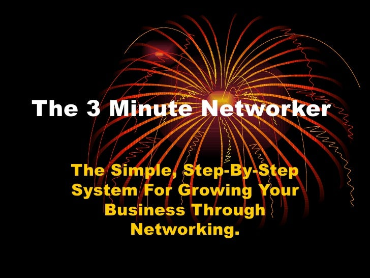 The 3 Minute Networker The Simple, Step-By-Step System For Growing Your Business Through Networking.