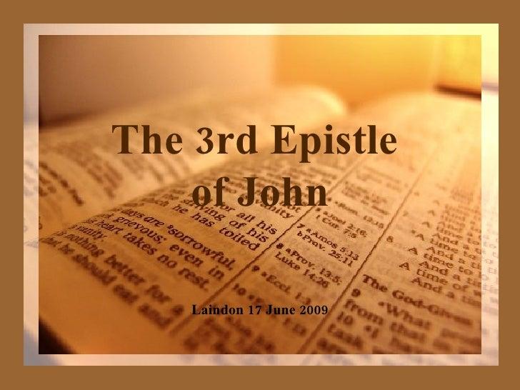 The 3rd Epistle  of John Laindon 17 June 2009