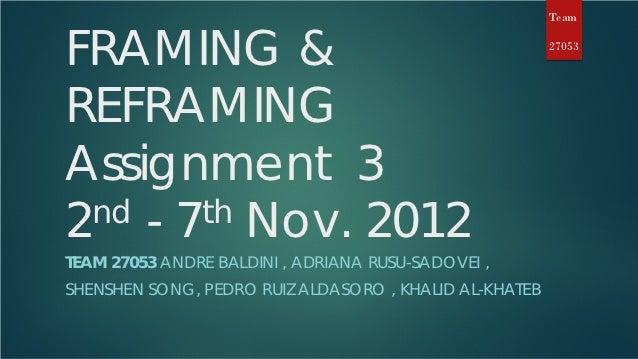 TeamFRAMING &                                               27053REFRAMINGAssignment 32 nd - 7th Nov. 2012TEAM 27053 ANDRE...